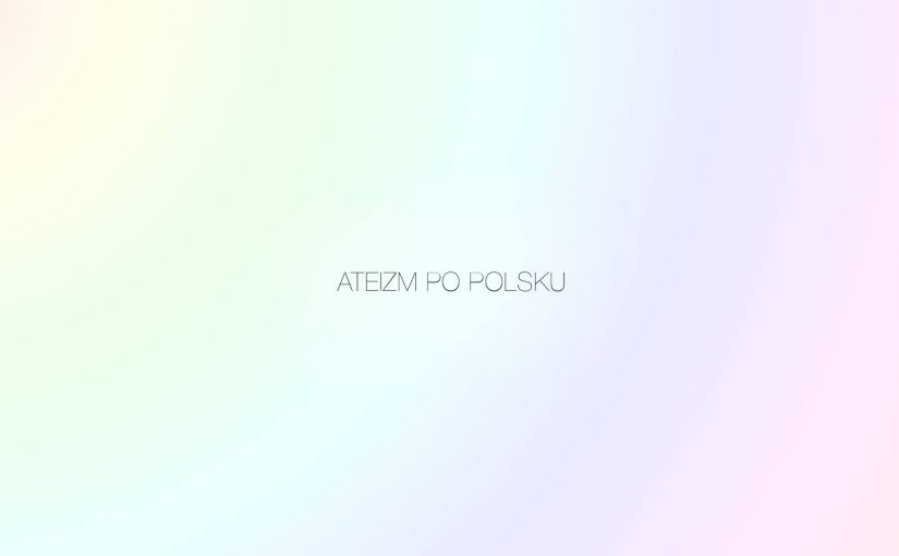 KONFERENCJA: Ateizm po polsku (26-27 maja 2017)