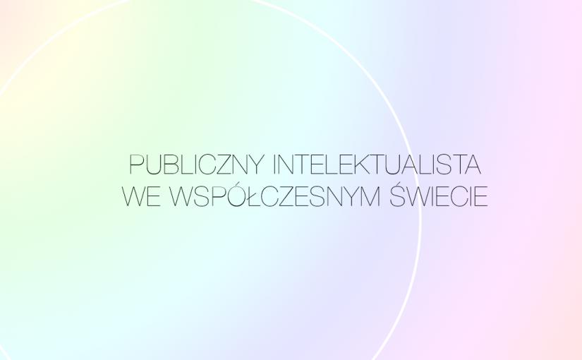 SPOTKANIE: Publiczny intelektualista we współczesnym świecie